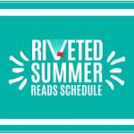 Announcing Riveted Summer!