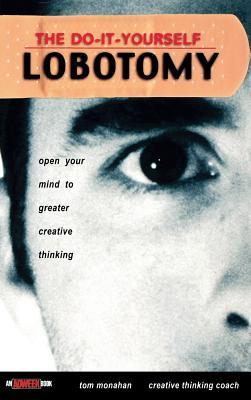 The Do-It-Yourself Lobotomy: Open Your Mind to Greater Creative Thinking