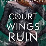 6 Reasons to Read A Court of Wings and Ruin