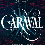 5 Reasons to Go Read Caraval Right Now