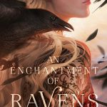 7 Reasons to Read An Enchantment of Ravens