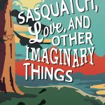 6 Reasons to Read Sasquatch, Love, & Other Imaginary Things