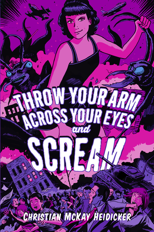 Throw Your Arms Across Your Eyes and Scream by Christian McKay Heidicker
